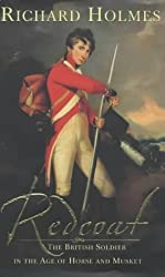 Redcoat: The British Soldier in the Age of Horse and Musket by Richard Holmes (2001-10-15)