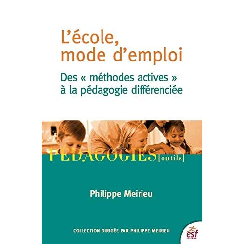 L'école, mode d'emploi : Des 'méthodes actives' à la pédagogie différenciée