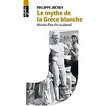 Le mythe de la Grèce blanche: Histoire d'un rêve occidental (BIBLIO BELIN SC)