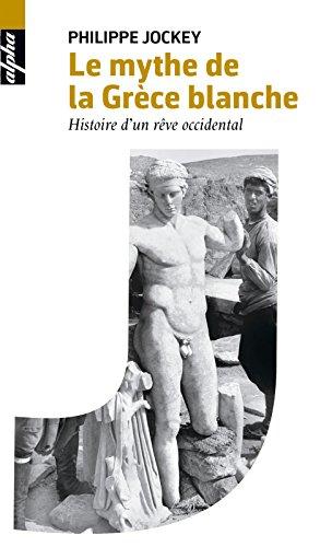 Le mythe de la Grèce blanche. Histoire d'un rêve occidental (BIBLIO BELIN SC) par Philippe Jockey