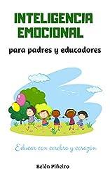 Inteligencia Emocional para padres y educadores: Descubre cómo educar con cerebro y corazón