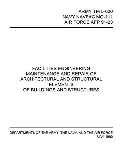Facilities Engineering Maintenance and Repair of Architectural and Structural Elements: ARMY TM 5-620 / NAVY NAVFAC MO-111 / AIR FORCE AFP 91-23