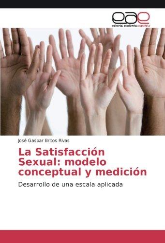 la-satisfaccion-sexual-modelo-conceptual-y-medicion-desarrollo-de-una-escala-aplicada