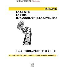 Format: La Gente, la crisi e il bandolo della matassa: Una storia per otto video