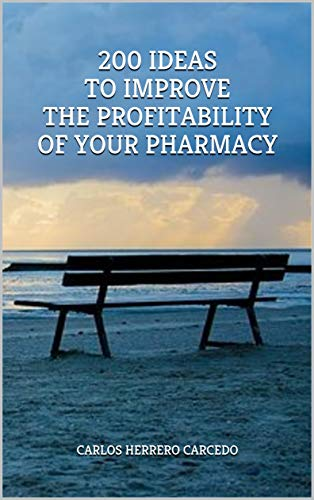 200 IDEAS TO IMPROVE THE PROFITABILITY OF YOUR PHARMACY (English Edition)