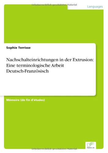 Nachschalteinrichtungen in der Extrusion: Eine terminologische Arbeit Deutsch-Französisch par Sophie Terrisse