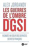 Les guerres de l'ombre de la DGSI: Plongée au cœur des services secrets français (DOCUMENTS)...