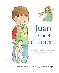 Juan deja el chupete: ¡El libro que hace que los niños quieran dejar el chupete!