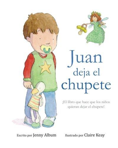 Juan deja el chupete: ¡El libro que hace que los niños quieran dejar el chupete! por Jenny Album