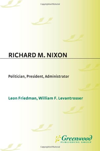 Richard M. Nixon: Politician, President, Administrator (Contributions in Political Science)