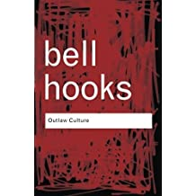 Outlaw Culture: Resisting Representations (Routledge Classics) (Volume 83) by bell hooks (2006-05-14)