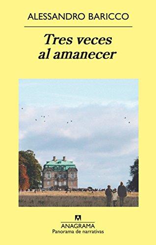Tres Veces Al Amanecer (Panorama de narrativas) por Alessandro Baricco
