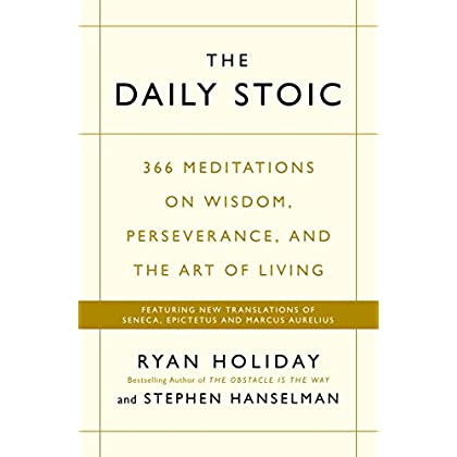 Daily Stoic : 366 Meditations on Wisdom, Perseverance, and the Art of Living: Featuring New Translations of Seneca, Epictetus, and Marcus Aurelius