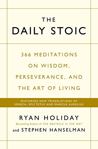 The Daily Stoic: 366 Meditations on Wisdom, Perseverance, and the Art of Living:  Featuring new translations of Seneca, Epictetus, and Marcus Aurelius por Ryan Holiday