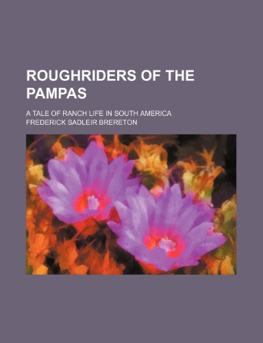 Roughriders of the Pampas; A Tale of Ranch Life in South America