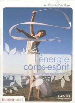 L'nergie corps-esprit pour vivre en harmonie de Clotilde Poivilliers ( 14 octobre 2010 )