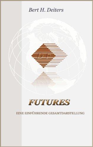 Futures - Eine einführende Gesamtdarstellung: Derivative Finanzinstrumente