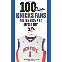 100 Things Knicks Fans Should Know & Do Before They Die (100 Things... Fans Should Know & Do Before They Die)