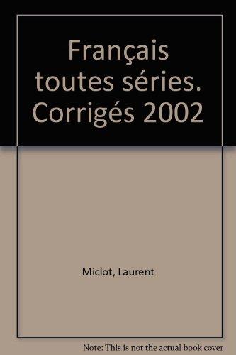 Français toutes séries. Corrigés 2002