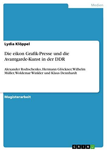 Die eikon Grafik-Presse und die Avantgarde-Kunst in der DDR: Alexander Rodtschenko, Hermann Glöckner, Wilhelm Müller, Woldemar Winkler und Klaus Dennhardt -