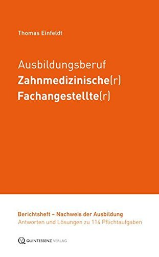 Ausbildungsberuf Zahnmedizinische(r) Fachangestellte(r): Berichtsheft - Nachweis der Ausbildung - Antworten und Lösungen zu 114 Pflichtaufgaben by Thomas Einfeldt (2014-11-15)