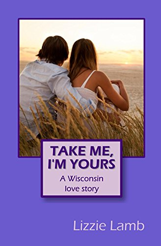 Take Me, I'm Yours - A Wisconsin love story (English Edition)
