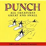 """All Creatures Great and Small: 150 Classic """"Punch"""" Cartoons"""