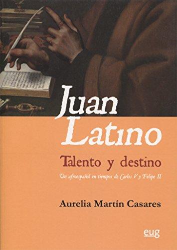 JUAN LATINO: TALENTO Y DESTINO por AURELIA MARTIN CASARES
