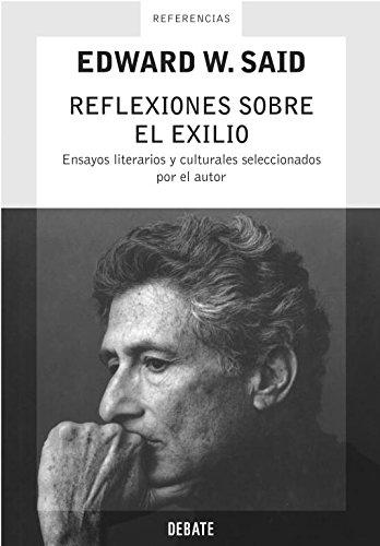 Reflexiones Sobre El Exilio / Reflections On Exile: Ensayos / Essays por Edward W. Said