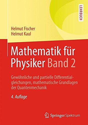 Mathematik für Physiker Band 2: Gewöhnliche und partielle Differentialgleichungen, mathematische Grundlagen der Quantenmechanik