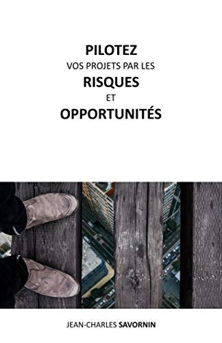 Pilotez vos projets par les risques et opportunités par Jean-Charles Savornin
