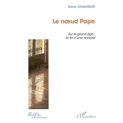 Le noeud Pape: Sur le grand âge : la fin d'une analyse (Écriture et transmission)