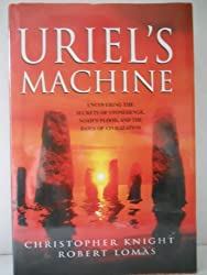 Uriel's Machine: the Prehistoric Technology That Survived the Flood by Christopher Knight (2004-08-01)