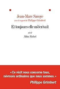 Et toujours elle m'écrivait par Jean-Marc Savoye
