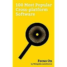 Focus On: 100 Most Popular Cross-platform Software: Gmail, C (programming language), Linux, JavaScript, PHP, Ethereum, Skype, Go (programming language), MATLAB, GitHub, etc.