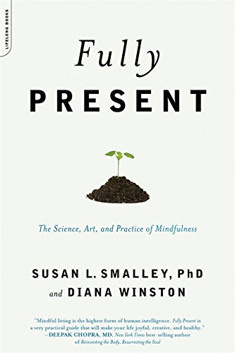 Fully Present: The Science, Art, and Practice of Mindfulness: The Practical Art and Science of Mindfulness por Diana Winston