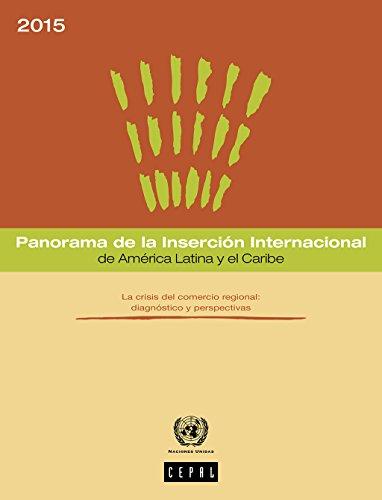 Panorama de la Inserción Internacional de América Latina y el Caribe 2015. La crisis del comercio regional: diagnóstico y perspectivas por Comisión Económica para América Latina y el Caribe (CEPAL)