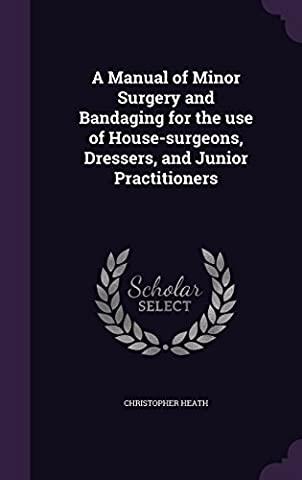A Manual of Minor Surgery and Bandaging for the Use