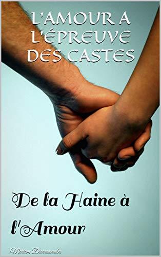Couverture du livre L'AMOUR A L'ÉPREUVE DES CASTES : De la Haine à l'Amour