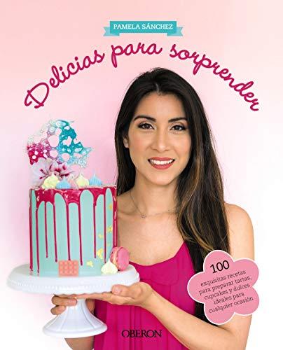 Delicias para sorprender: 100 exquisitas recetas para preparar tartas, cupcakes y dulces ideales para cualquier ocasión (Libros Singulares) por Pamela Sánchez Sotomayor