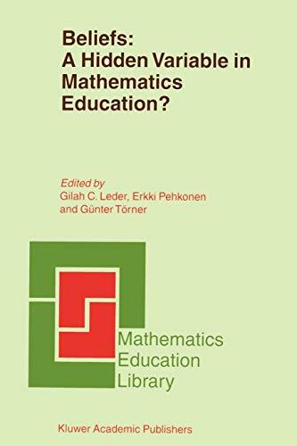 Beliefs: A Hidden Variable In Mathematics Education? (Mathematics Education Library)