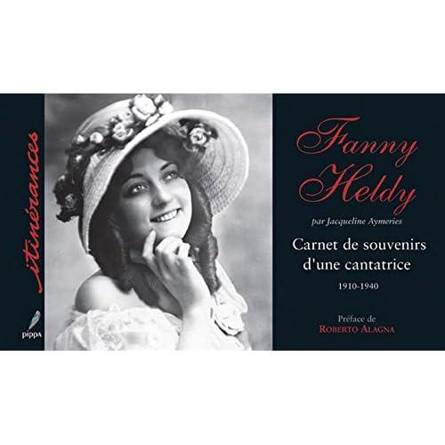 Fanny Heldy : Carnet de souvenirs d'une cantatrice 1910-1940