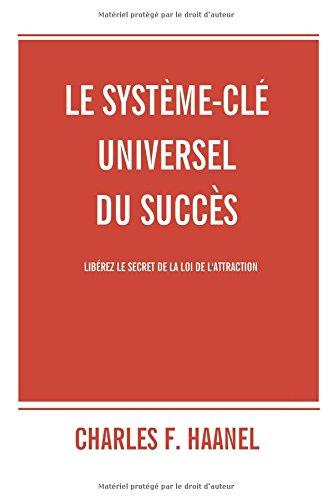 Le système-clé universel du succès: Libérez le secret de la loi de l'attraction
