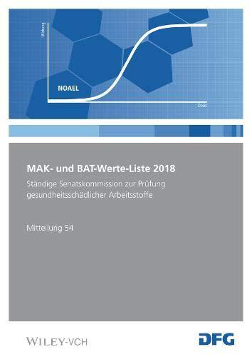 MAK- und BAT-Werte-Liste 2018: Maximale Arbeitsplatzkonzentrationen und Biologische Arbeitsstofftoleranzwerte. Ständige Senatskommission zur Prüfung ... Mitteilung 54 (DFG-Publikationen)