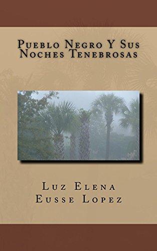 Pueblo Negro Y Sus Noches Tenebrosas por Luz Elena Lopez