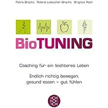 BioTUNING: Coaching für ein leichteres Leben Endlich richtig bewegen, gesund essen - gut fühlen!