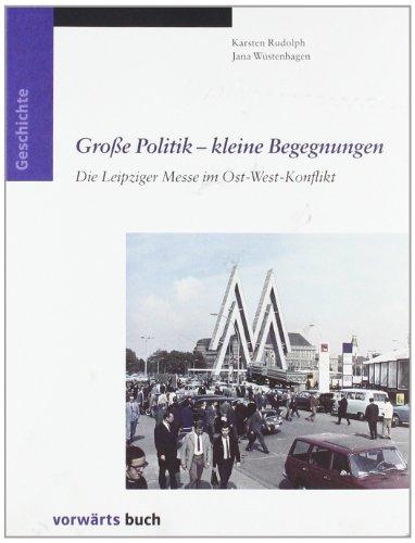 Grosse Politik - kleine Begegnungen: Die Leipziger Messe im Ost-West-Konflikt