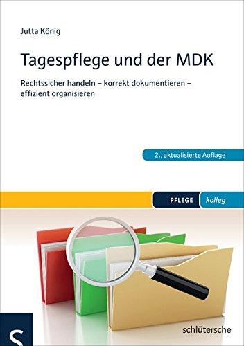 Tagespflege und der MDK: Rechtssicher handeln - korrekt dokumentieren - effizient organisieren (PFLEGE kolleg)