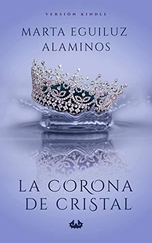 La corona de cristal - La corona de la princesa 01, Marta Eguiluz Alaminos (rom) 41q3YbU9wZL
