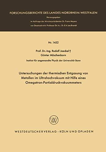 Untersuchungen der thermischen Entgasung von Metallen im Ultrahochvakuum mit Hilfe eines Omegatron-Partialdruckvakuummeters (Forschungsberichte des Landes Nordrhein-Westfalen (1452), Band 1452)